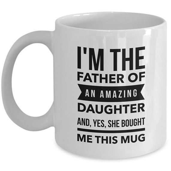 Pinterestist Leitud Hea Kingituse Idee Kruusile Dad Mugs From Daughter Im The Father Of An Amazing Yes She Bought Me This Mug Funny Gift